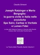 Joseph Ratzinger e Mario Bergoglio: la guerra civile in Italia nelle encicliche Spe Salvi, Caritas in Veritate e Lumen Fidei (La Teoria della Filosofia Aperta Volume 4)