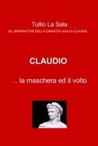 Claudio … la maschera ed il volto