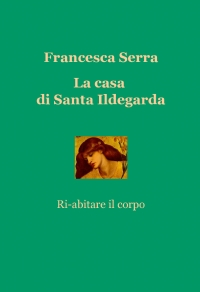 Ilmiolibro la casa di santa ildegarda libro di - La casa di francesca ...
