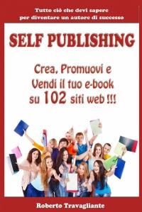 Self Publishing: Crea, Promuovi e Vendi il tuo e-book su 102 siti web!
