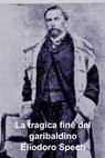 La tragica fine del garibaldino Eliodoro Spech