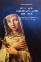 SUOR LAURA CATERINA CHIARINI (1684-1762)