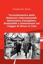 Termodinamica delle Relazioni Internazionali: Diplomazia triangolare, Realpolitik e Distensione nel viaggio di Nixon in Cina