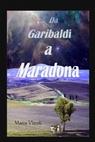 Da Garibaldi a Maradona