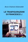 LE TRASFIGURAZIONI DI FRANCESCO J
