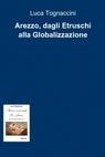 Arezzo, dagli Etruschi alla Globalizzazione