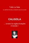 Caligola… ovvero la voglia di stupire il mondo