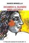 DICIAMOCI IL SILENZIO MISS LUCCIOLA