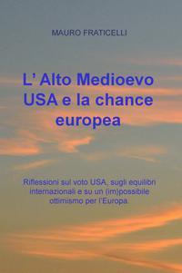 L' Alto Medioevo USA e la chance europea